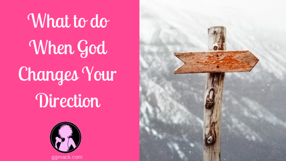What To Do When God Changes Your Direction
