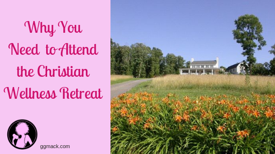 Why you need to be at the Christian Wellness Retreat!