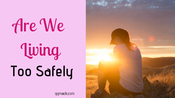 Are We Living Too Safely?